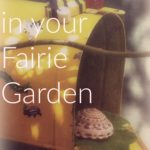 Making Memories in Your Fairie Garden